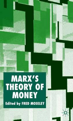 Marx's Theory of Money: Modern Appraisals (Hardback)
