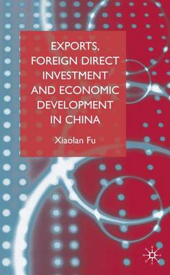 Exports, Foreign Direct Investment and Economic Development in China (Hardback)