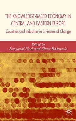 The Knowledge-Based Economy in Central and East European Countries: Countries and Industries in a Process of Change (Hardback)