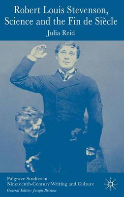 Robert Louis Stevenson, Science, and the Fin de Siecle - Palgrave Studies in Nineteenth-Century Writing and Culture (Hardback)