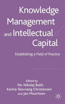 Knowledge Management and Intellectual Capital: Establishing a Field of Practice (Hardback)