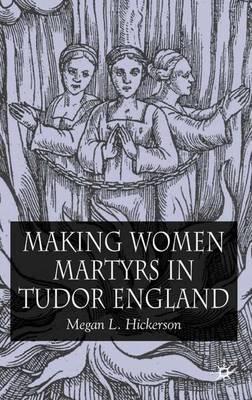 Making Women Martyrs in Tudor England (Hardback)