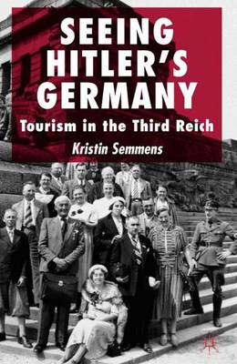Seeing Hitler's Germany: Tourism in the Third Reich (Hardback)