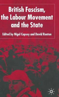 British Fascism, the Labour Movement and the State (Hardback)