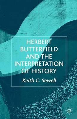 Herbert Butterfield and the Interpretation of History - Studies in Modern History (Hardback)