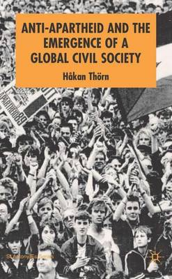 Anti-Apartheid and the Emergence of a Global Civil Society - St Antony's Series (Hardback)