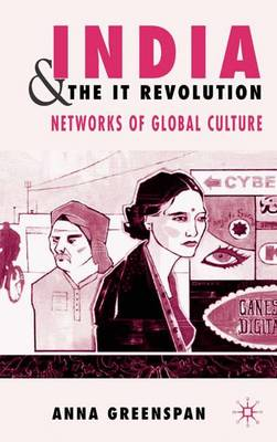 India and the IT Revolution: Networks of Global Culture (Hardback)