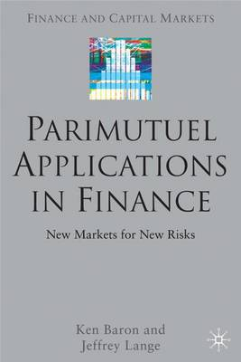 Parimutuel Applications In Finance: New Markets for New Risks - Finance and Capital Markets Series (Hardback)