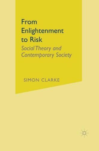 From Enlightenment to Risk: Social Theory and Contemporary Society (Hardback)