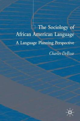 The Sociology of African American Language: A Language Planning Perspective (Hardback)