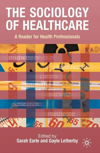 The Sociology of Healthcare: A Reader for Health Professionals (Paperback)