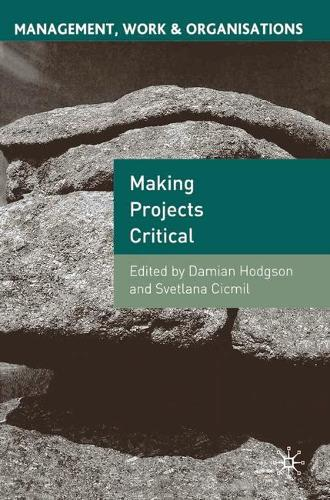 Making Projects Critical - Management, Work and Organisations (Paperback)