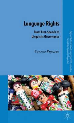 Language Rights: From Free Speech to Linguistic Governance - Palgrave Studies in Minority Languages and Communities (Hardback)