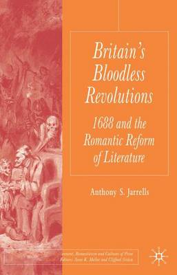 Britain's Bloodless Revolutions: 1688 and the Romantic Reform of Literature - Palgrave Studies in the Enlightenment, Romanticism and Cultures of Print (Hardback)