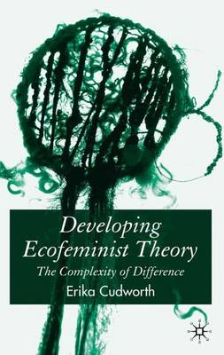 Developing Ecofeminist Theory: The Complexity of Difference (Hardback)