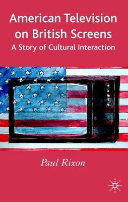 American Television on British Screens: A Story of Cultural Interaction (Hardback)