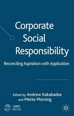 Corporate Social Responsibility: Reconciling Aspiration with Application (Hardback)