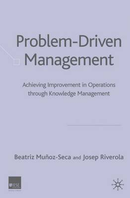 Problem Driven Management: Achieving Improvement in Operations through Knowledge Management (Hardback)