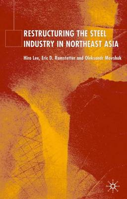 Restructuring of the Steel Industry in Northeast Asia (Hardback)