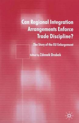 Can Regional Integration Arrangements Enforce Trade Discipline?: The Story of EU Enlargement (Hardback)