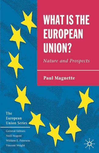 What is the European Union: Nature and Prospects - The European Union Series (Paperback)