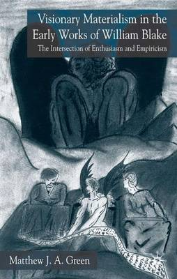 Visionary Materialism in the Early Works of William Blake: The Intersection of Enthusiasm and Empiricism (Hardback)