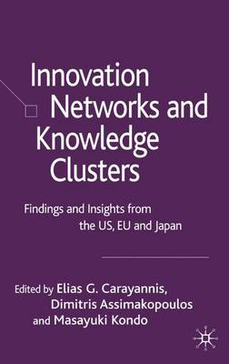 Innovation Networks and Knowledge Clusters: Findings and Insights from the US, EU and Japan (Hardback)