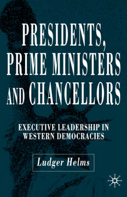 Presidents, Prime Ministers and Chancellors: Executive Leadership in Western Democracies (Hardback)