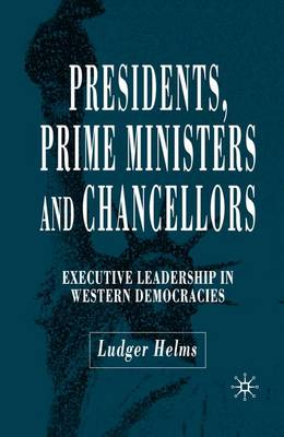 Presidents, Prime Ministers and Chancellors: Executive Leadership in Western Democracies (Paperback)
