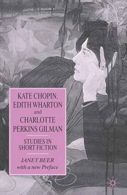 Kate Chopin, Edith Wharton and Charlotte Perkins Gilman: Studies in Short Fiction (Paperback)