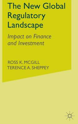 The New Global Regulatory Landscape: Impact on Finance and Investment - Finance and Capital Markets Series (Hardback)