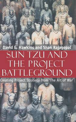 Sun Tzu and the Project Battleground: Creating Project Strategy from 'The Art of War' (Hardback)