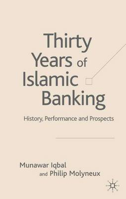 Thirty Years of Islamic Banking: History, Performance and Prospects - Palgrave Macmillan Studies in Banking and Financial Institutions (Hardback)
