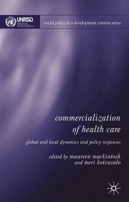 Commercialization of Health Care: Global and Local Dynamics and Policy Responses - Social Policy in a Development Context (Hardback)