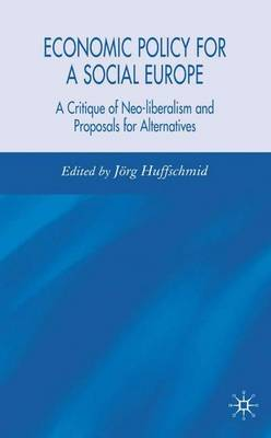 Economic Policy for a Social Europe: A Critique of Neo-liberalism and Proposals for Alternatives (Hardback)