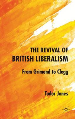 The Revival of British Liberalism: From Grimond to Clegg (Hardback)