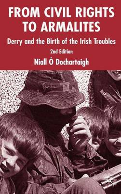 From Civil Rights to Armalites: Derry and the Birth of the Irish Troubles (Hardback)