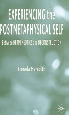 Experiencing the Postmetaphysical Self: Between Hermeneutics and Deconstruction (Hardback)