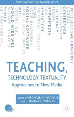 Teaching, Technology, Textuality: Approaches to New Media - Teaching the New English (Hardback)