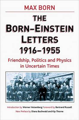 Born-Einstein Letters, 1916-1955: Friendship, Politics and Physics in Uncertain Times - Macmillan Science (Hardback)