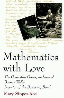 Mathematics with Love: The Courtship Correspondence of Barnes Wallis, Inventor of the Bouncing Bomb - Macmillan Science (Hardback)