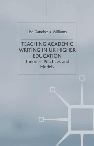 Teaching Academic Writing in UK Higher Education: Theories, Practices and Models - Universities into the 21st Century (Paperback)