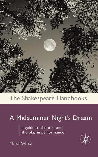 A Midsummer Night's Dream - Shakespeare Handbooks (Paperback)