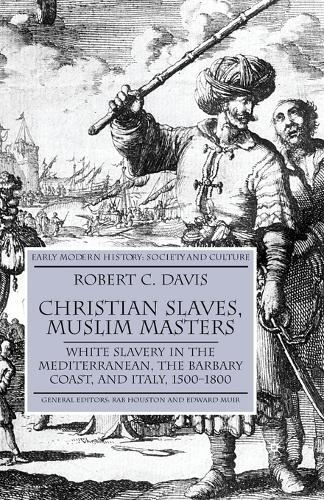 Christian Slaves, Muslim Masters: White Slavery in the Mediterranean, The Barbary Coast, and Italy, 1500-1800 - Early Modern History: Society and Culture (Paperback)
