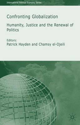 Confronting Globalization: Humanity, Justice and the Renewal of Politics - International Political Economy Series (Hardback)