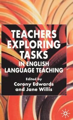 Teachers Exploring Tasks in English Language Teaching (Hardback)