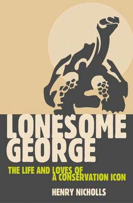 Lonesome George: The Life and Loves of a Conservation Icon (Hardback)