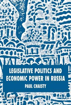 Legislative Politics and Economic Power in Russia - St Antony's Series (Hardback)