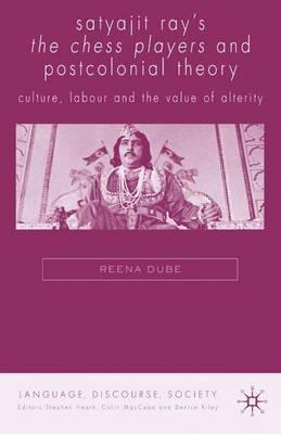 Satyajit Ray's The Chess Players and Postcolonial Film Theory: Postcolonialism and Film Theory - Language, Discourse, Society (Hardback)