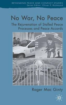No War, No Peace: The Rejuvenation of Stalled Peace Processes and Peace Accords - Rethinking Peace and Conflict Studies (Hardback)